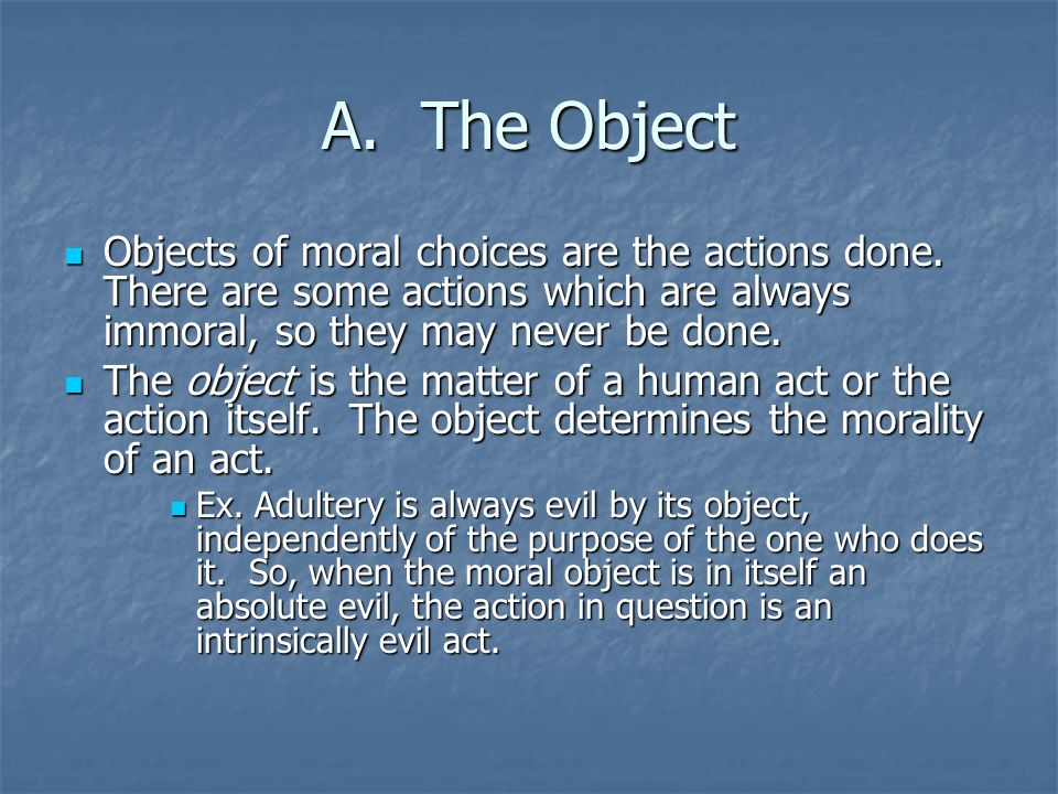 the morality of human act Determinants of morality the factors in human conduct that determine whether it is good or bad there are three such determinants of morality  in bad acts they.