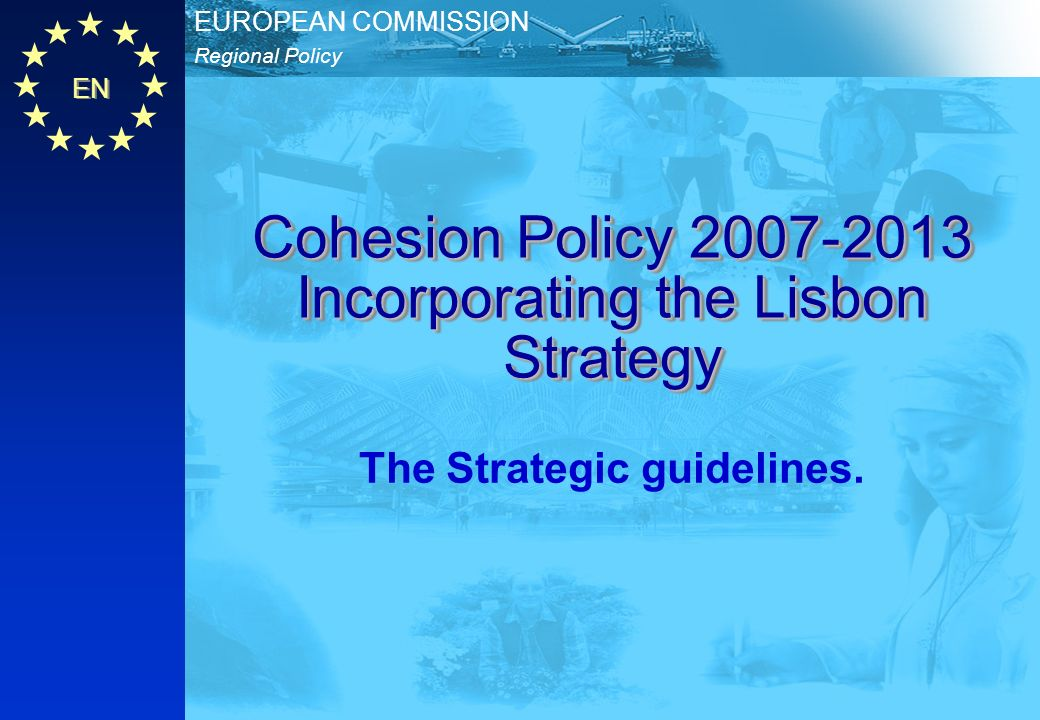 Cohesion Policy 2007-2013 Incorporating the Lisbon Strategy