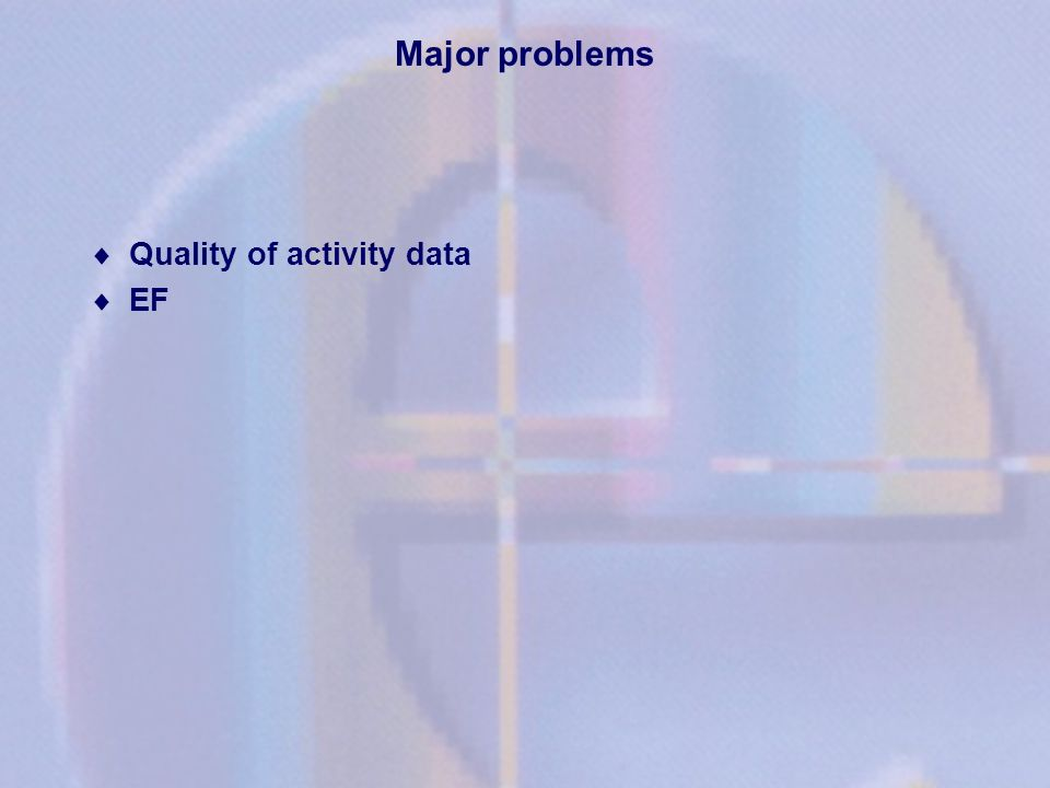 Major problems Quality of activity data EF