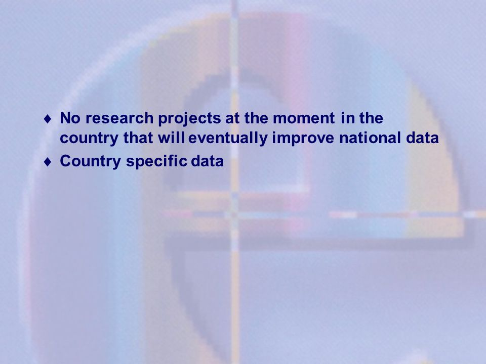 No research projects at the moment in the country that will eventually improve national data
