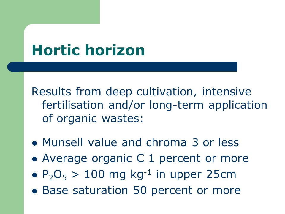 Hortic horizon Results from deep cultivation, intensive fertilisation and/or long-term application of organic wastes: