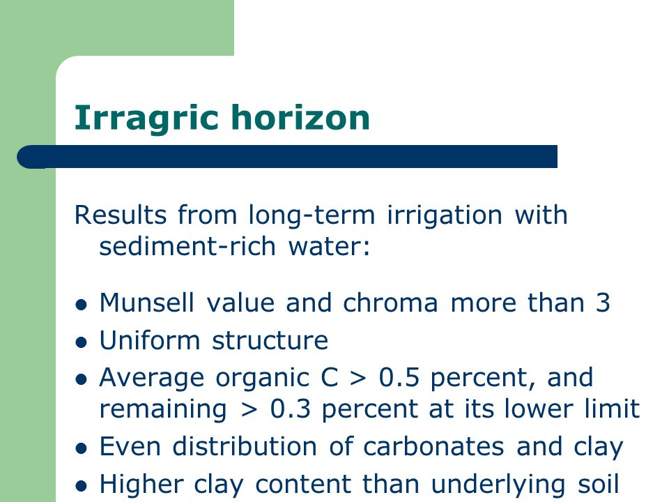 Irragric horizon Results from long-term irrigation with sediment-rich water: Munsell value and chroma more than 3.