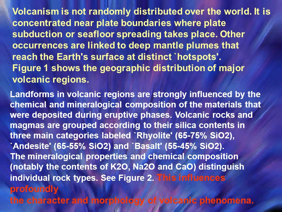 Volcanism is not randomly distributed over the world. It is