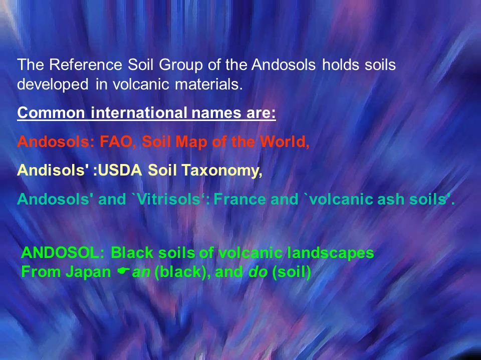 The Reference Soil Group of the Andosols holds soils developed in volcanic materials.