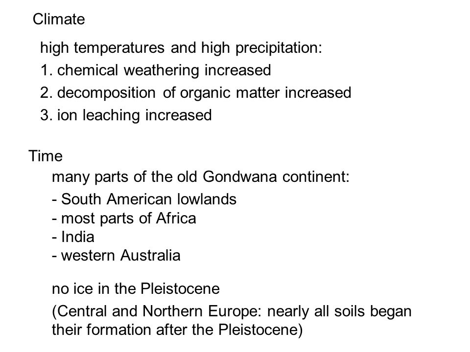 Climatehigh temperatures and high precipitation: 1. chemical weathering increased. 2. decomposition of organic matter increased.