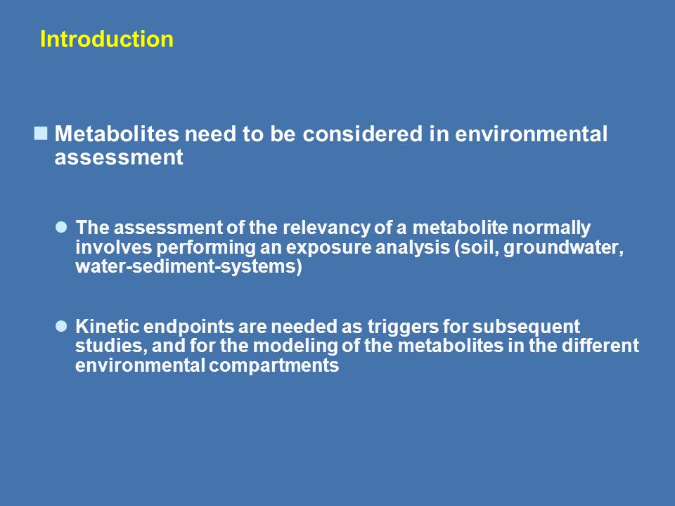 Introduction Metabolites need to be considered in environmental assessment.