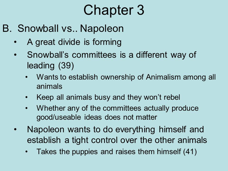 animal farm napolean vs snowball Trotsky fougth with stalin for power and control of ussr and was expelled, snowball fought with napoleon for the control of the animal farm and yes, in animal farm, snowball represents leon trotsky in real life history.