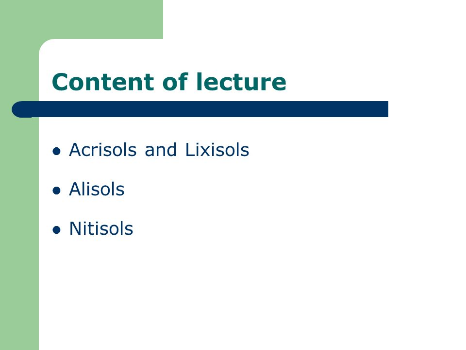 Content of lecture Acrisols and Lixisols Alisols Nitisols