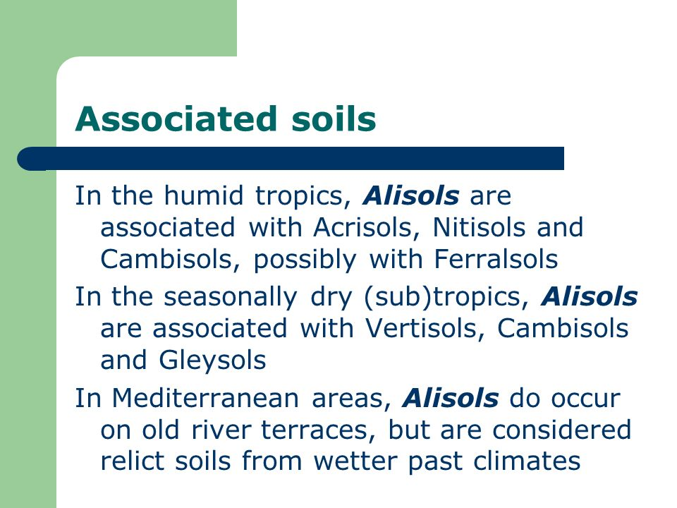 Associated soils In the humid tropics, Alisols are associated with Acrisols, Nitisols and Cambisols, possibly with Ferralsols.