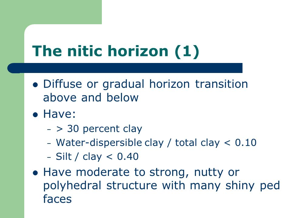 The nitic horizon (1) Diffuse or gradual horizon transition above and below. Have: > 30 percent clay.
