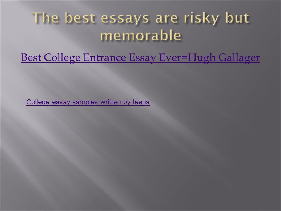well written college entrance essay So you know the college essay is an important part of your application, but what can you really accomplish in 650 words how do you pick a unique topic.