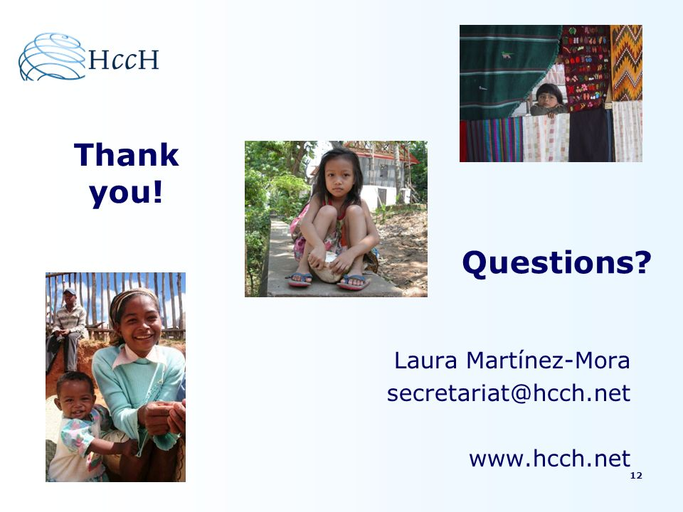 Thank you! Questions Laura Martínez-Mora secretariat@hcch.net www.hcch.net 12