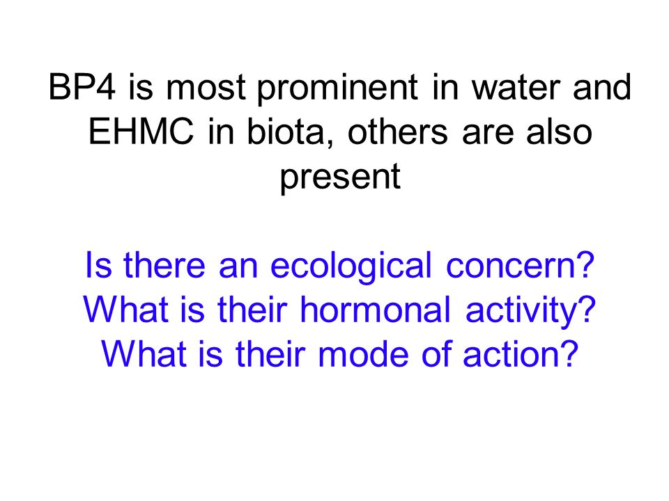 BP4 is most prominent in water and EHMC in biota, others are also present Is there an ecological concern.