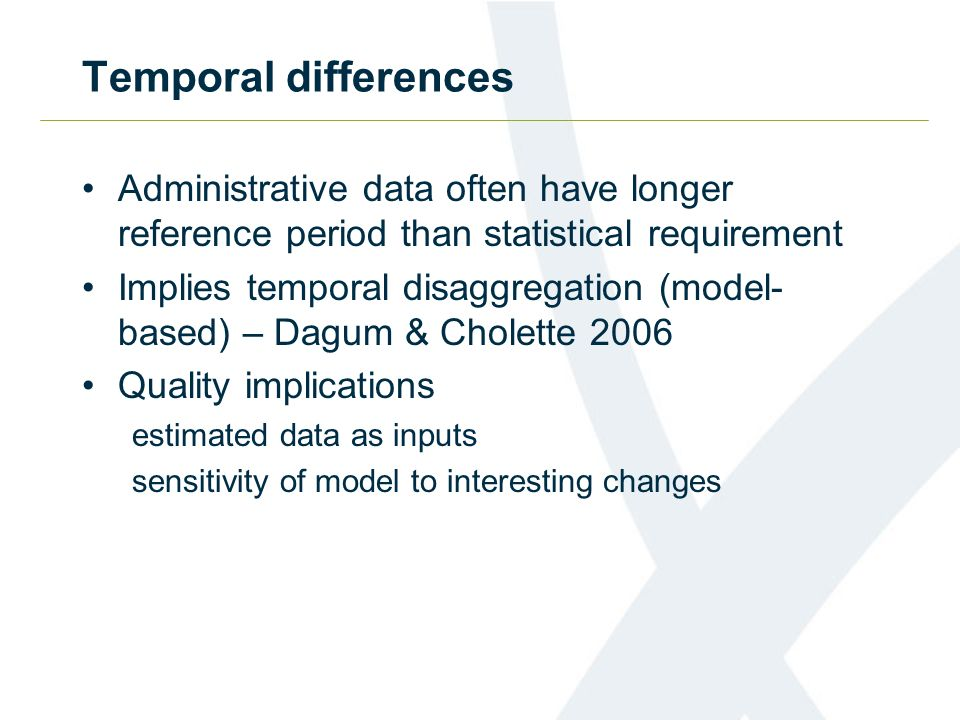Temporal differences Administrative data often have longer reference period than statistical requirement.