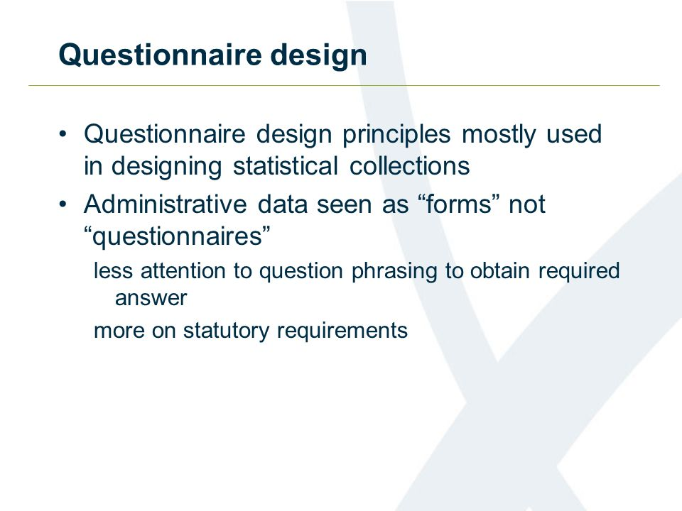 Questionnaire design Questionnaire design principles mostly used in designing statistical collections.