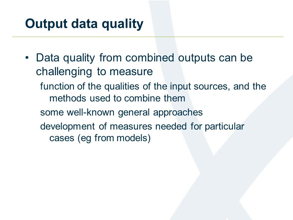 Output data quality Data quality from combined outputs can be challenging to measure.