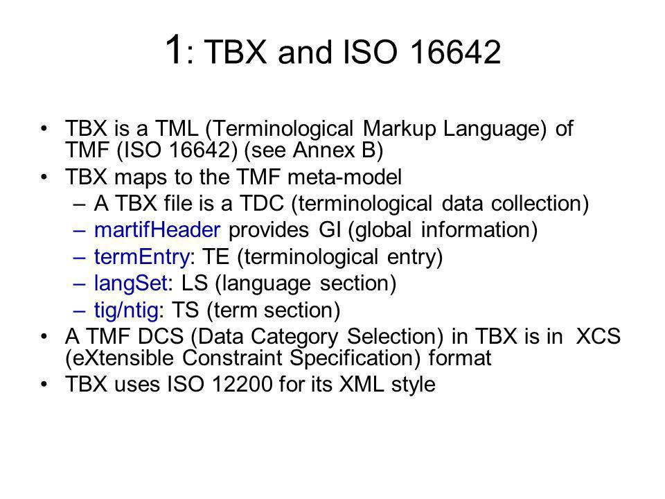 1: TBX and ISO TBX is a TML (Terminological Markup Language) of TMF (ISO 16642) (see Annex B)