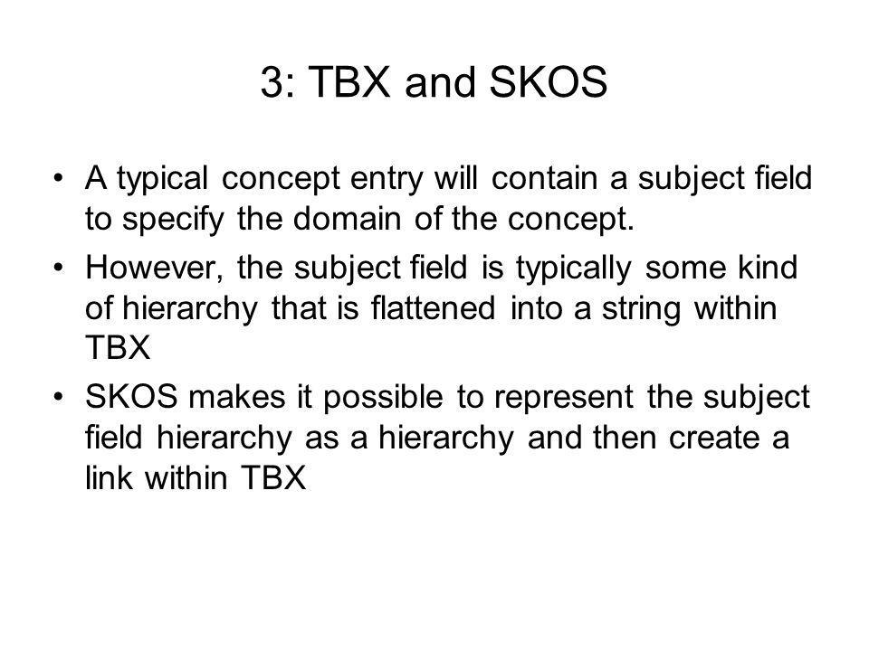 3: TBX and SKOS A typical concept entry will contain a subject field to specify the domain of the concept.