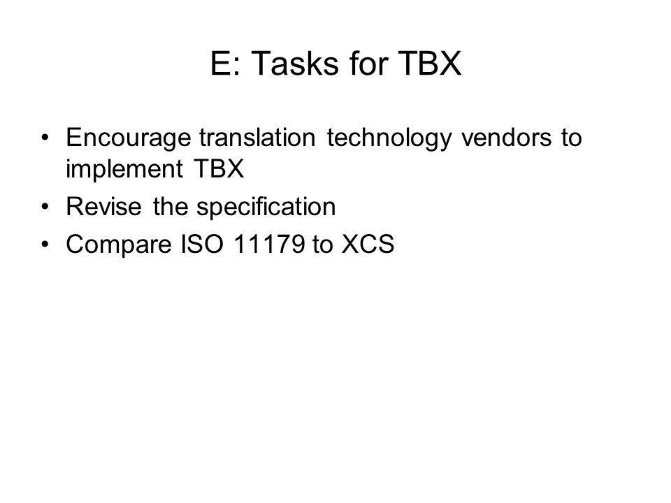 E: Tasks for TBX Encourage translation technology vendors to implement TBX. Revise the specification.