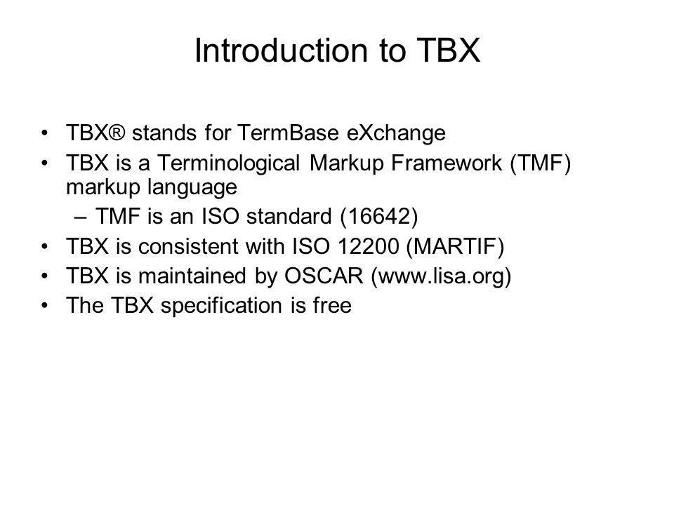 Introduction to TBX TBX® stands for TermBase eXchange