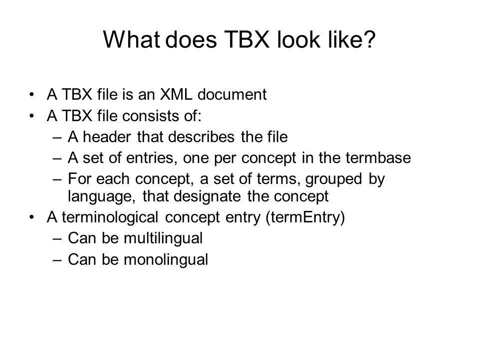 What does TBX look like A TBX file is an XML document