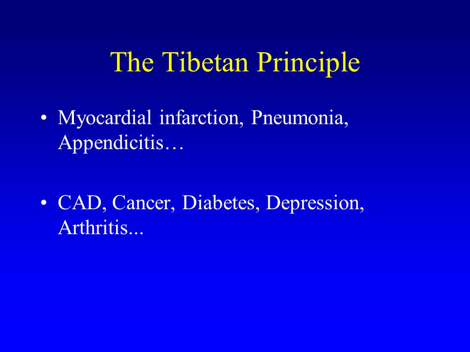 The Tibetan Principle Myocardial infarction, Pneumonia, Appendicitis…