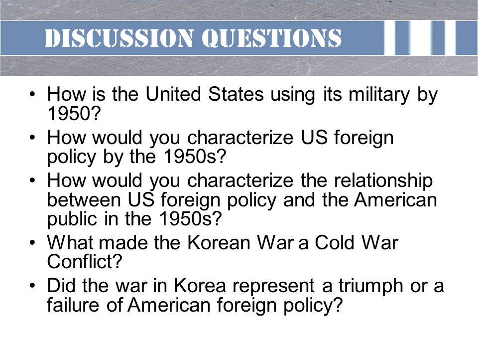cold war discussion questions Discussion questions the korean war discussion, study, and examination questions: 1 what was the cold war describe and characterize the cold war.