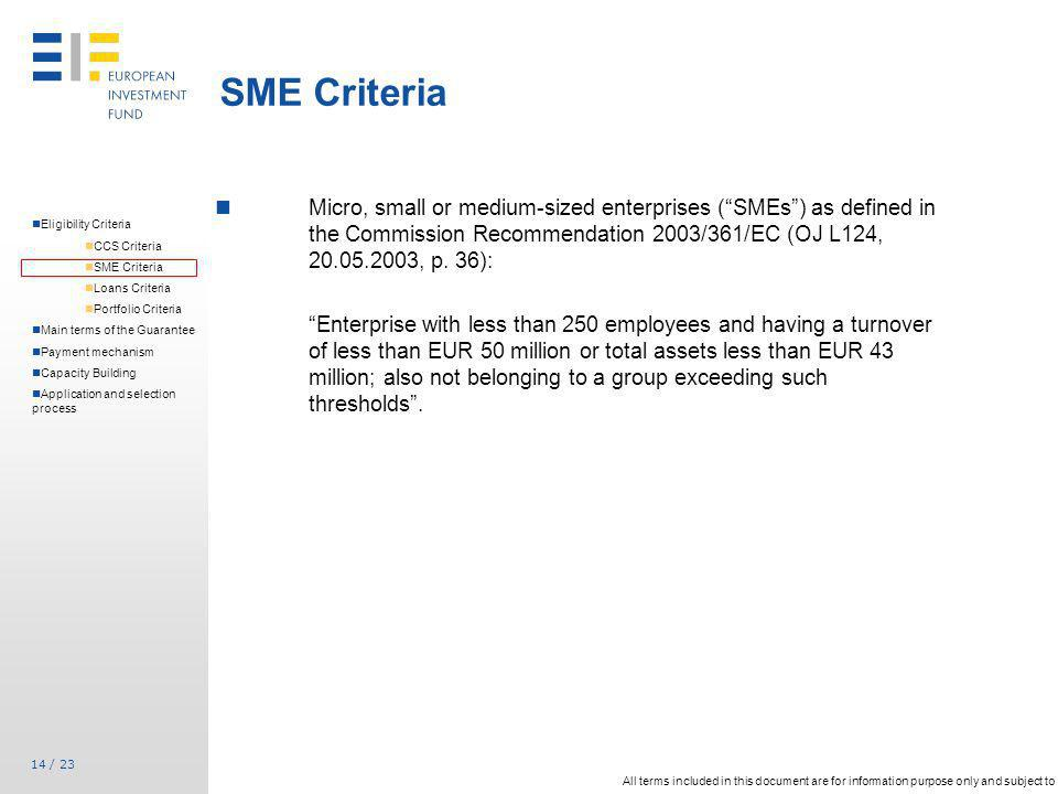 SME Criteria Micro, small or medium-sized enterprises ( SMEs ) as defined in the Commission Recommendation 2003/361/EC (OJ L124, 20.05.2003, p. 36):