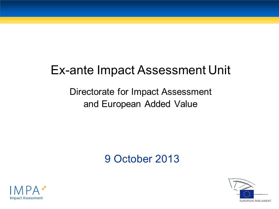 Ex-ante Impact Assessment Unit Directorate for Impact Assessment and European Added Value
