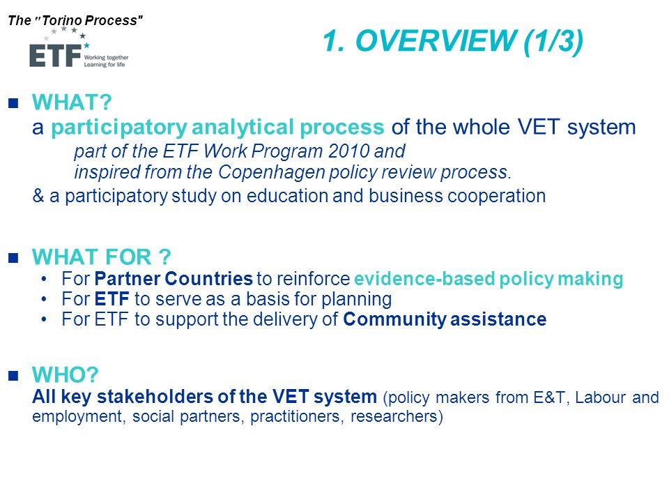 OVERVIEW (1/3) WHAT a participatory analytical process of the whole VET system part of the ETF Work Program 2010 and.