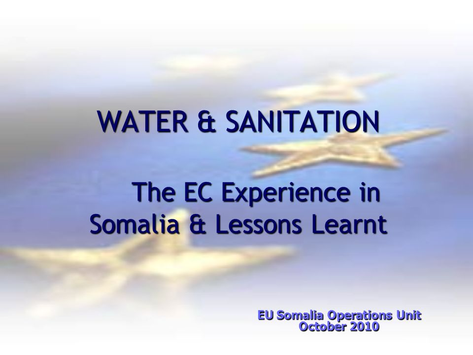WATER & SANITATION The EC Experience in Somalia & Lessons Learnt
