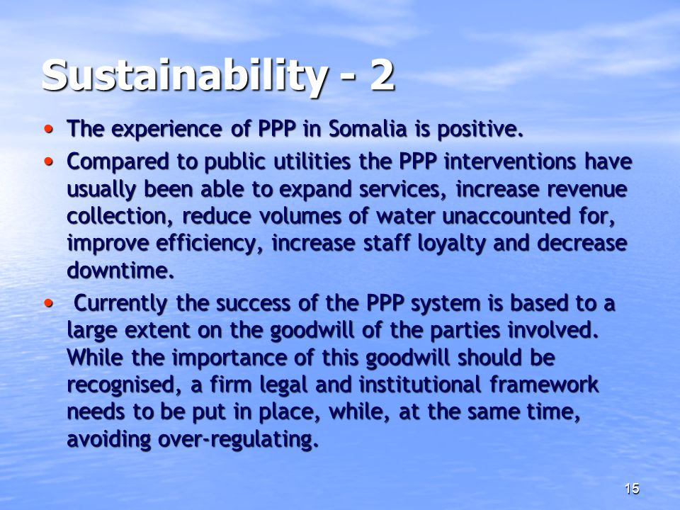 Sustainability - 2 The experience of PPP in Somalia is positive.