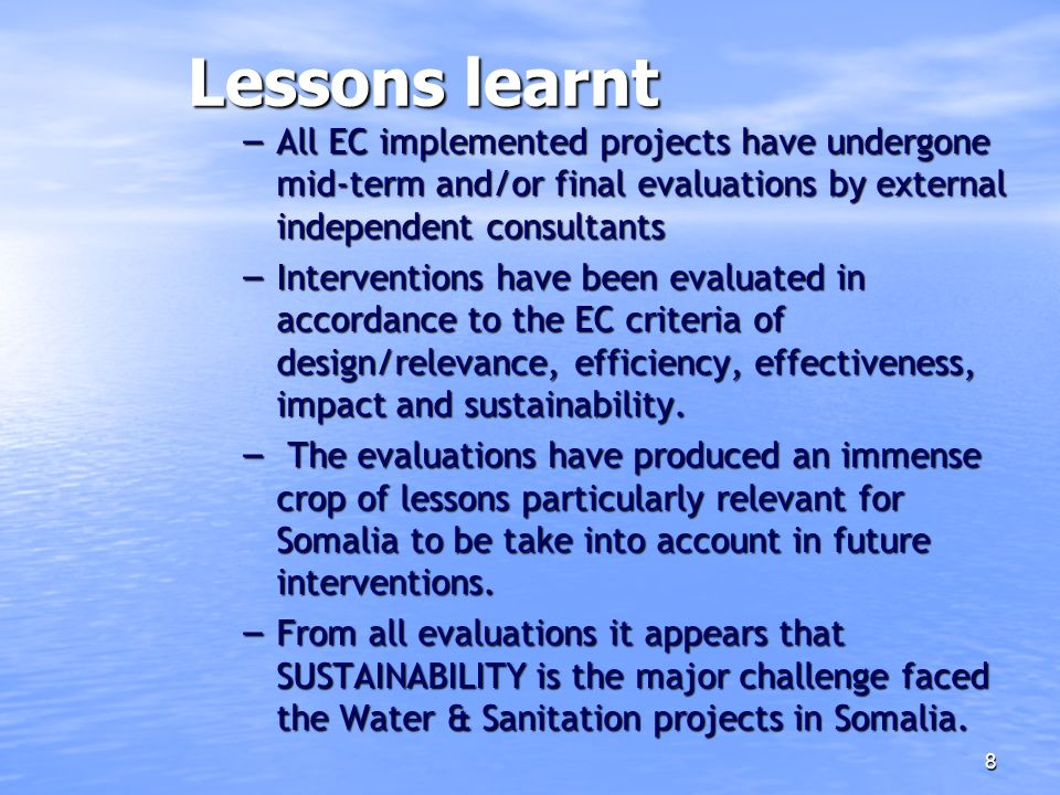 Lessons learnt All EC implemented projects have undergone mid-term and/or final evaluations by external independent consultants.