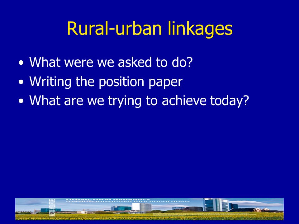 Rural-urban linkages What were we asked to do