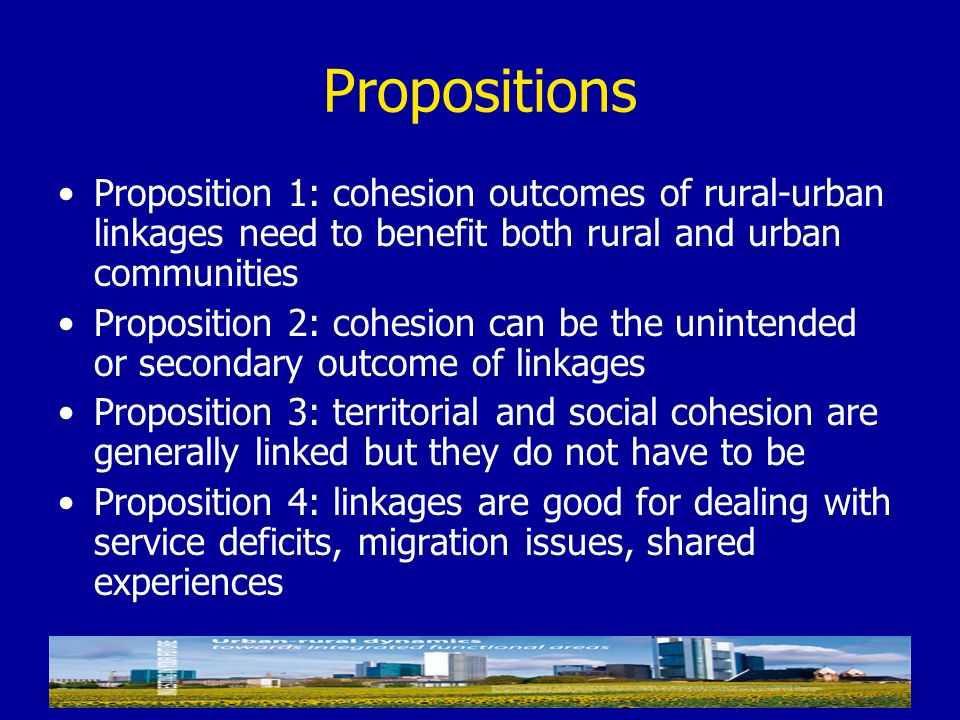 Propositions Proposition 1: cohesion outcomes of rural-urban linkages need to benefit both rural and urban communities.