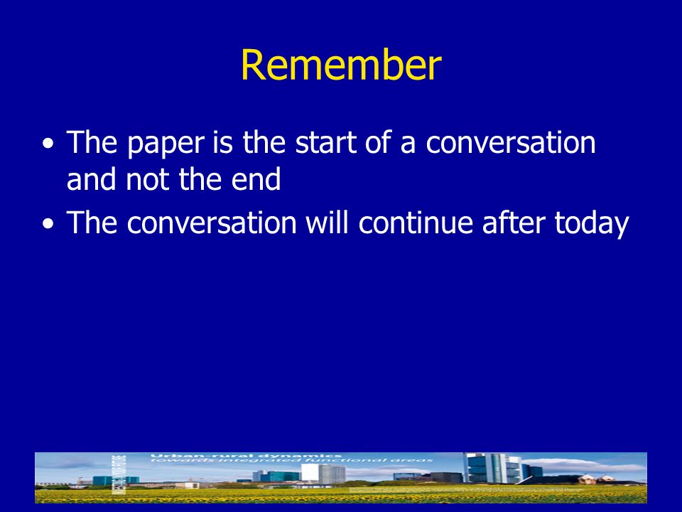 Remember The paper is the start of a conversation and not the end