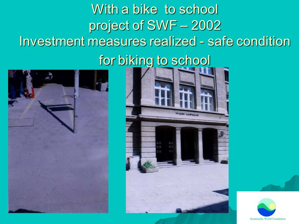 With a bike to school project of SWF – 2002 Investment measures realized - safe condition for biking to school