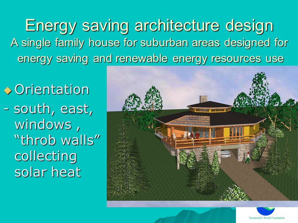 Energy saving architecture design A single family house for suburban areas designed for energy saving and renewable energy resources use