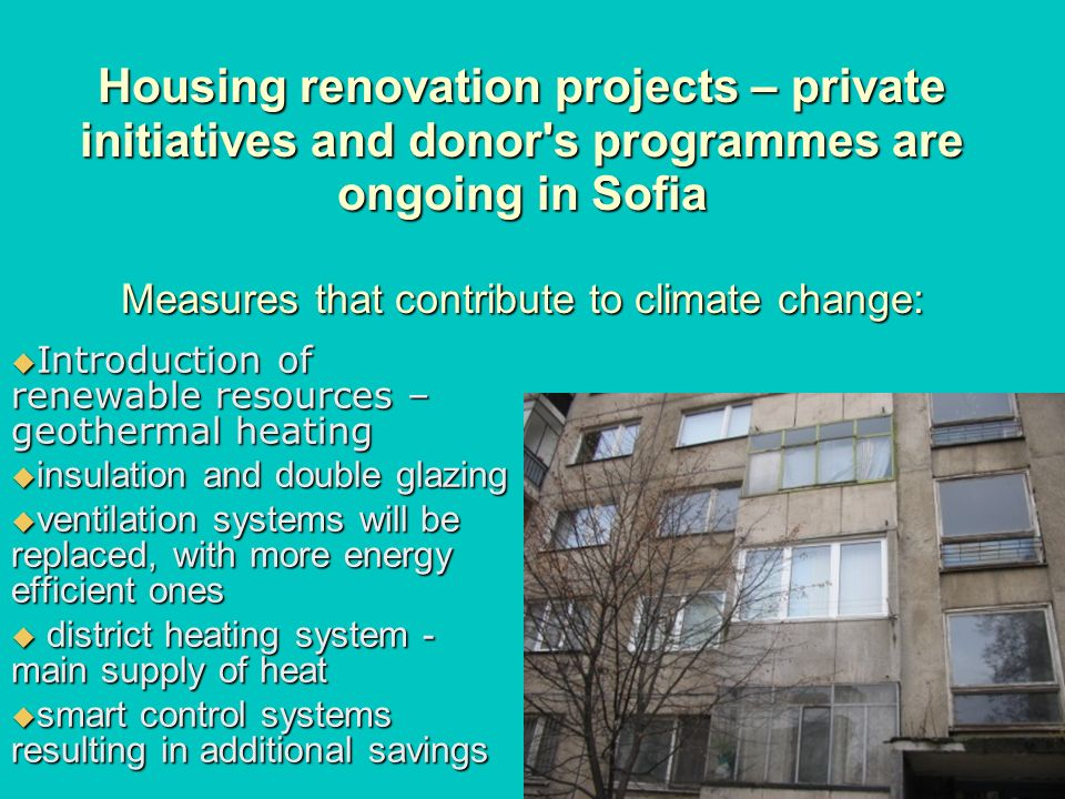 Housing renovation projects – private initiatives and donor s programmes are ongoing in Sofia Measures that contribute to climate change: