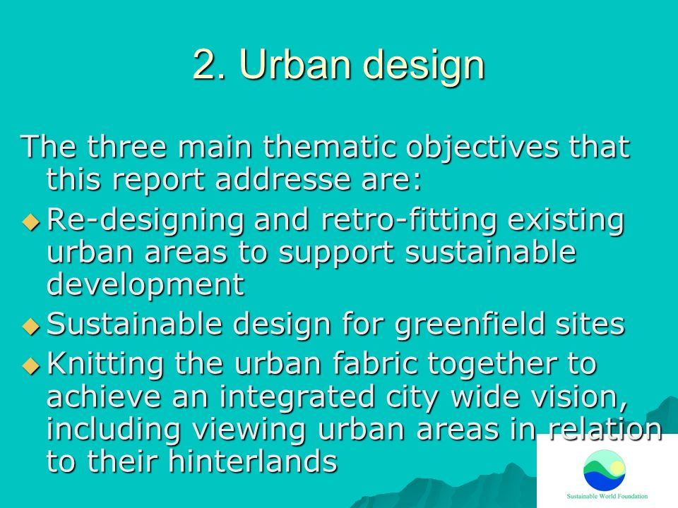 2. Urban design The three main thematic objectives that this report addresse are: