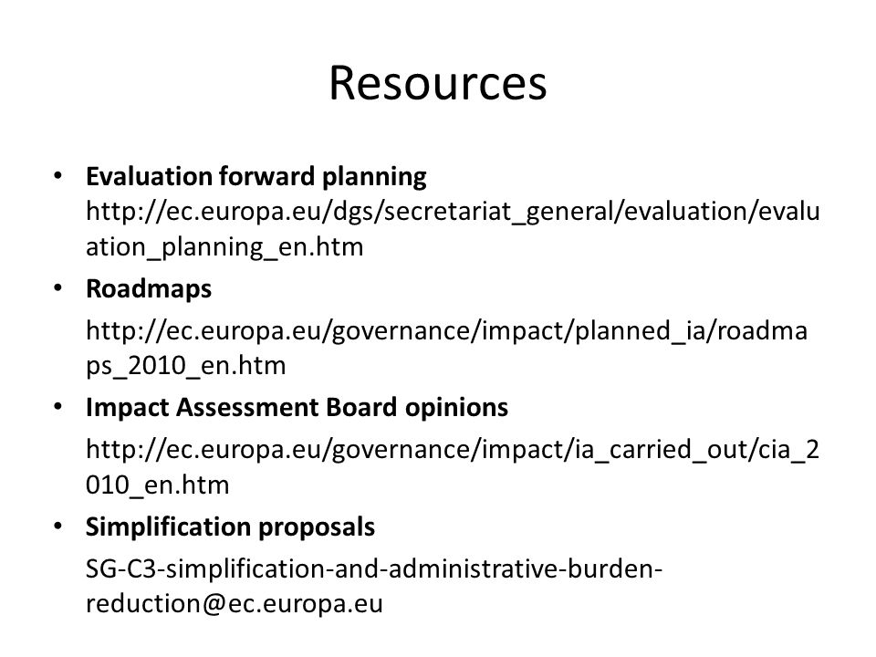Resources Evaluation forward planning http://ec.europa.eu/dgs/secretariat_general/evaluation/evaluation_planning_en.htm.