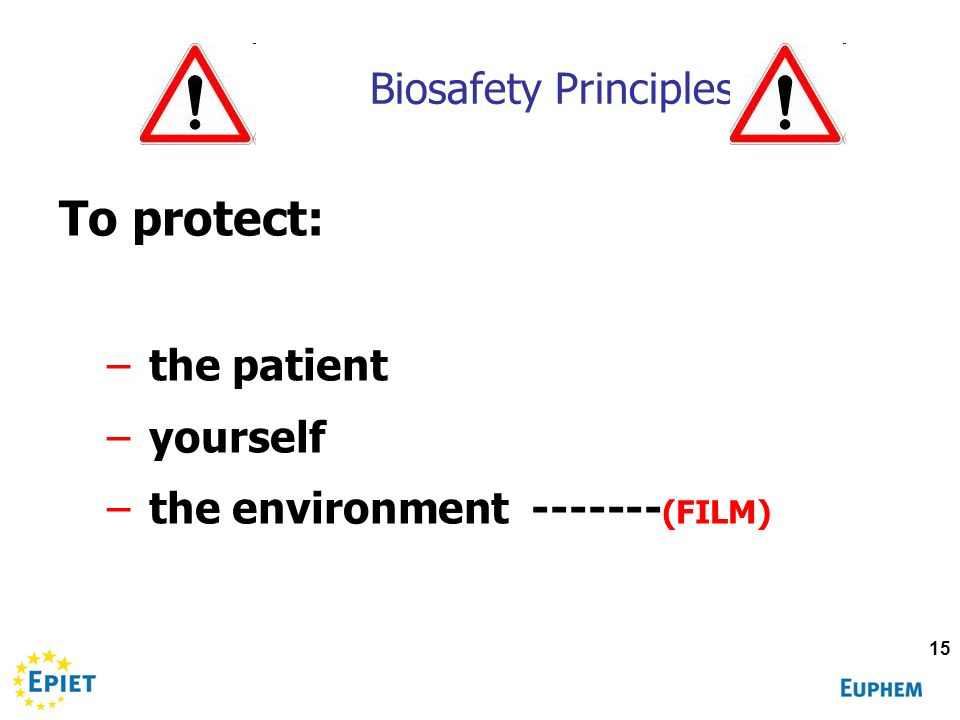 To protect: Biosafety Principles the patient yourself
