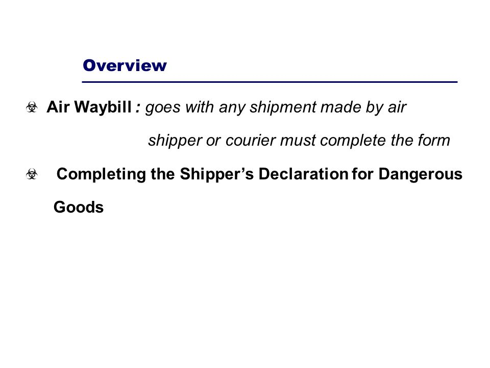 Overview Air Waybill : goes with any shipment made by air. shipper or courier must complete the form.