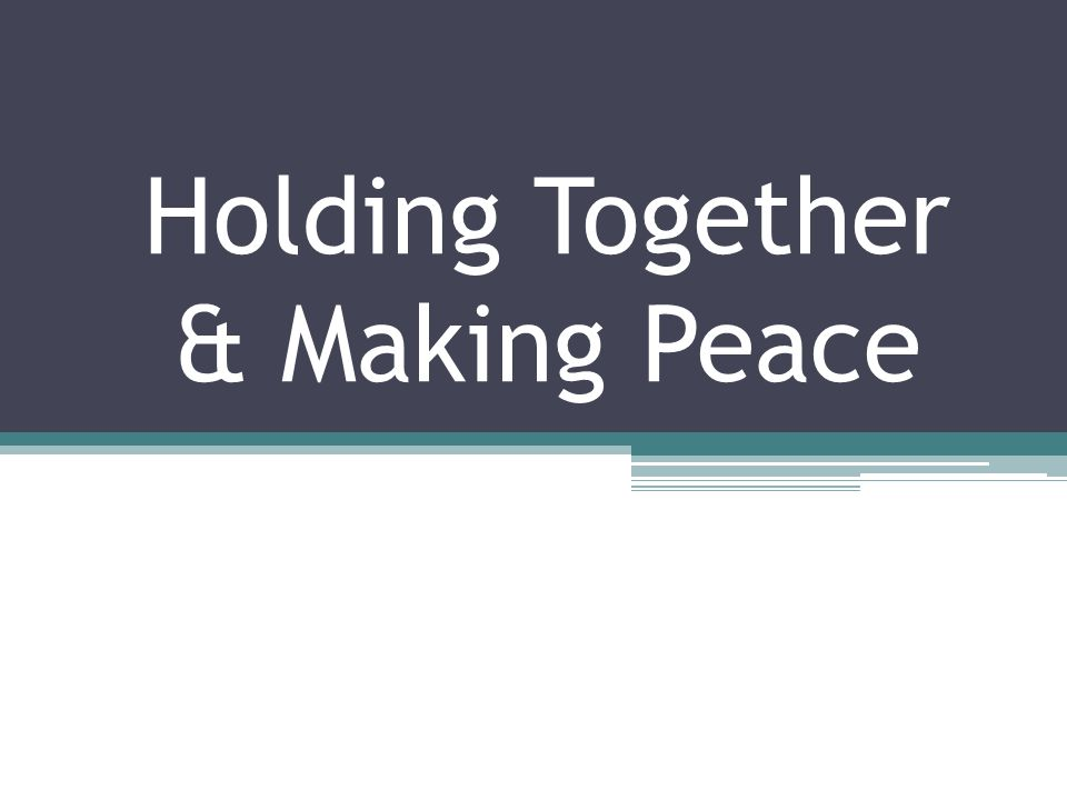 Holding Together & Making Peace