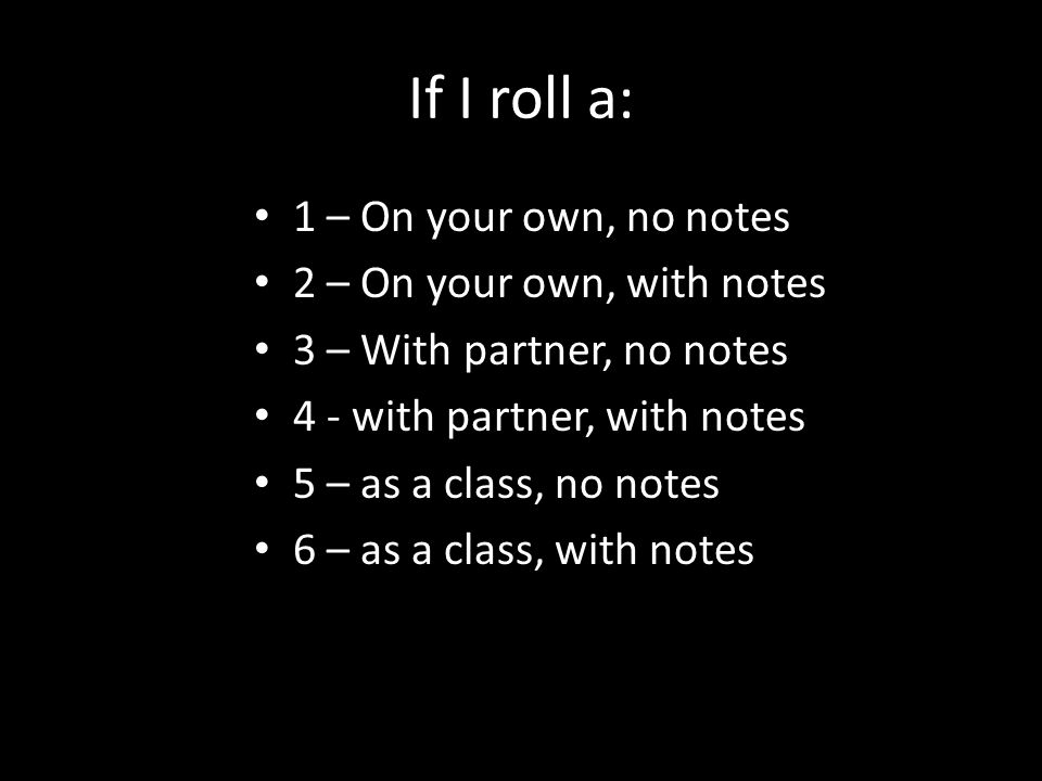 If I roll a: 1 – On your own, no notes 2 – On your own, with notes