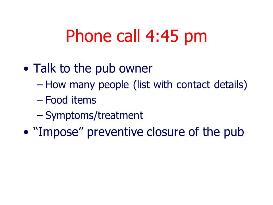 Phone call 4:45 pm Talk to the pub owner