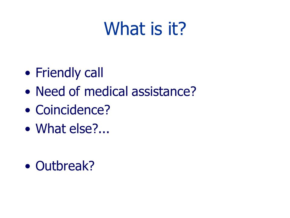 What is it Friendly call Need of medical assistance Coincidence
