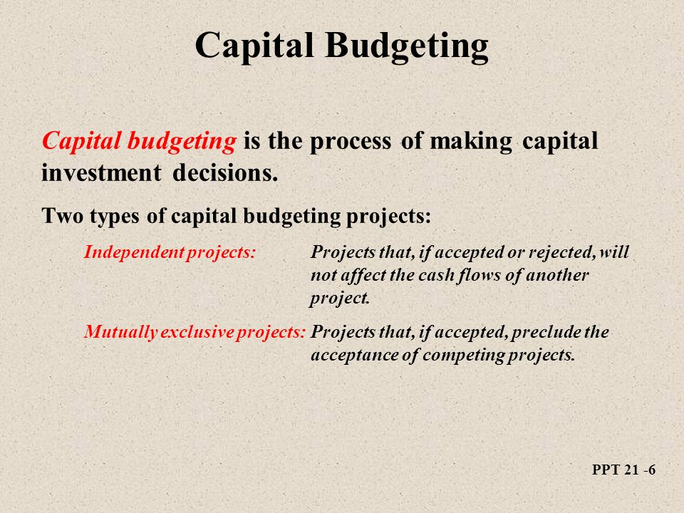 types of capital budgeting decisions Capital budgeting, broadly defined as a decision-making process that enables  managers to  this type of project is usually carried out without detailed analysis.