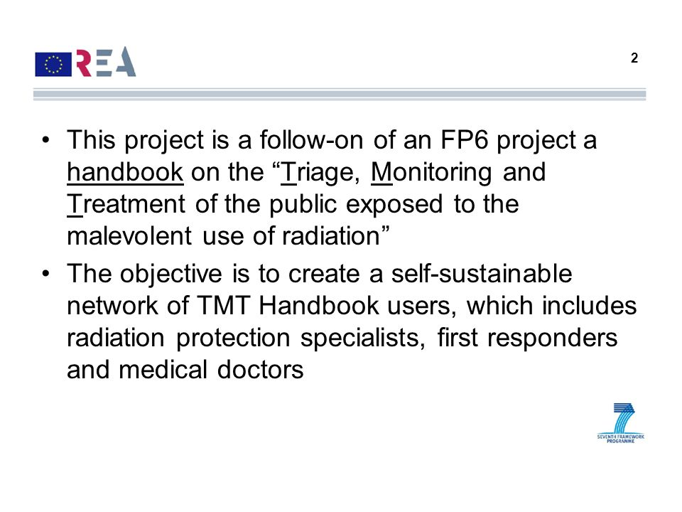 This project is a follow-on of an FP6 project a handbook on the Triage, Monitoring and Treatment of the public exposed to the malevolent use of radiation