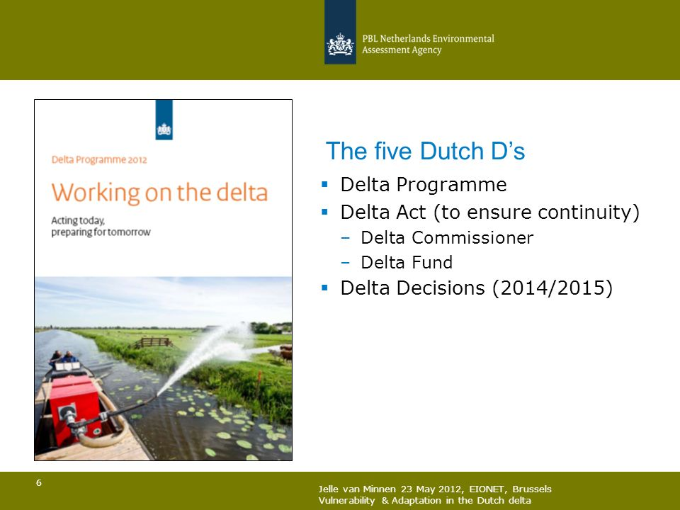 The five Dutch D's Delta Programme Delta Act (to ensure continuity)